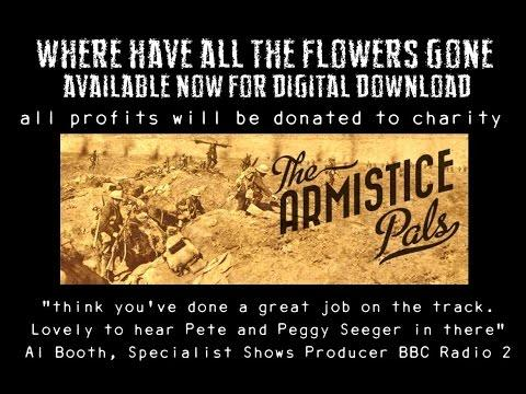 Armistice Pals - Where Have All the Flowers Gone ? Armistice Pals sing the Pete Seeger classic