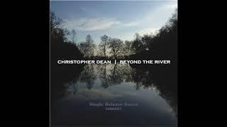 Christopher Dean - Beyond The River
