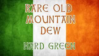 Hard Green - Rare Old Mountain Dew - Irish drinking songs